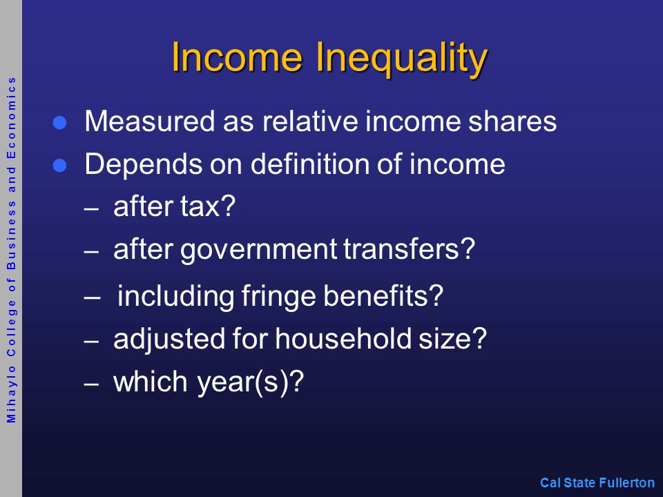 Income Inequality Measured as relative income shares Depends on definition of income – after tax.