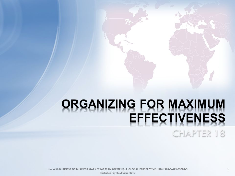 Ways to Organize Marketing Tasks 2 Use with BUSINESS TO BUSINESS MARKETING MANAGEMENT: A GLOBAL PERSPECTIVE ISBN 978-0-415-53702-5 Published by Routledge 2013