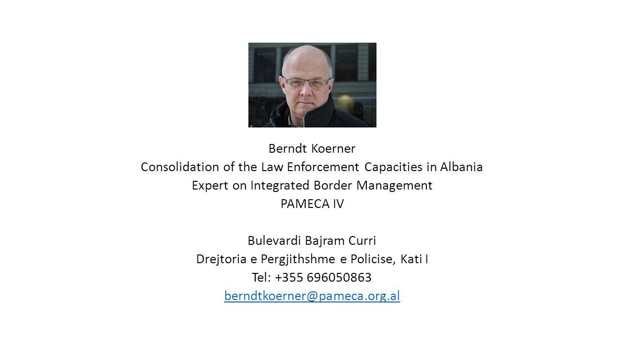 Berndt Koerner Consolidation of the Law Enforcement Capacities in Albania Expert on Integrated Border Management PAMECA IV Bulevardi Bajram Curri Drej