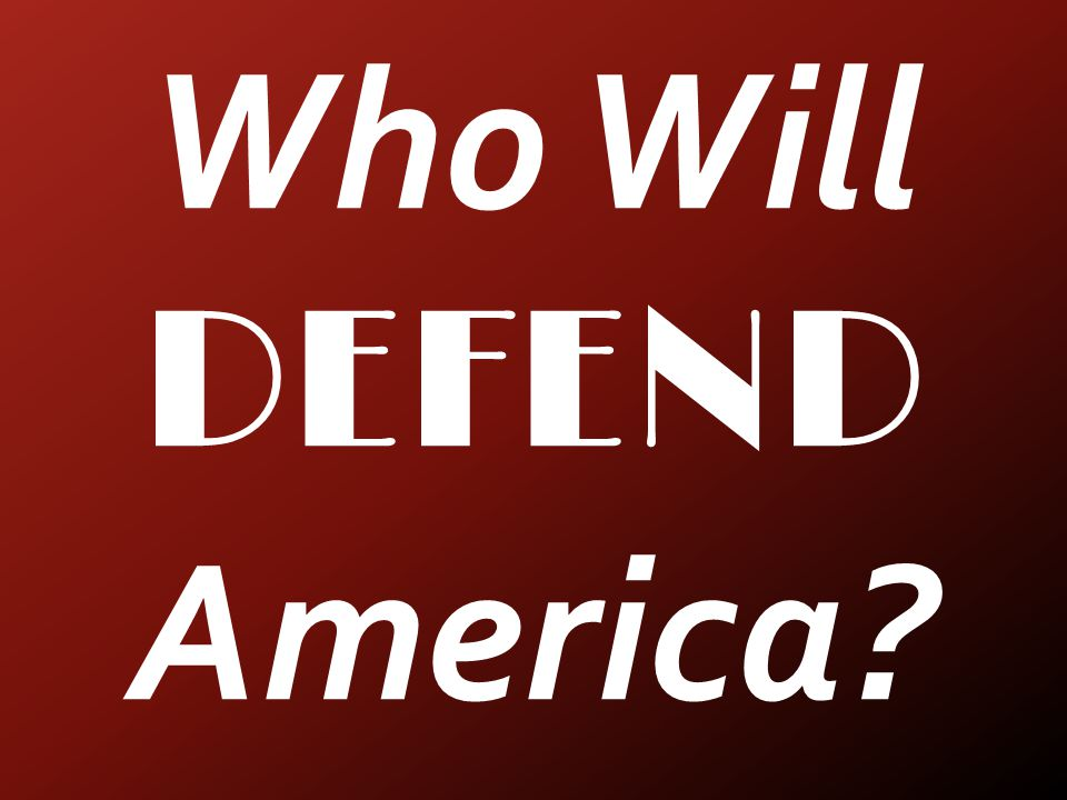 Who Will DEFEND America?