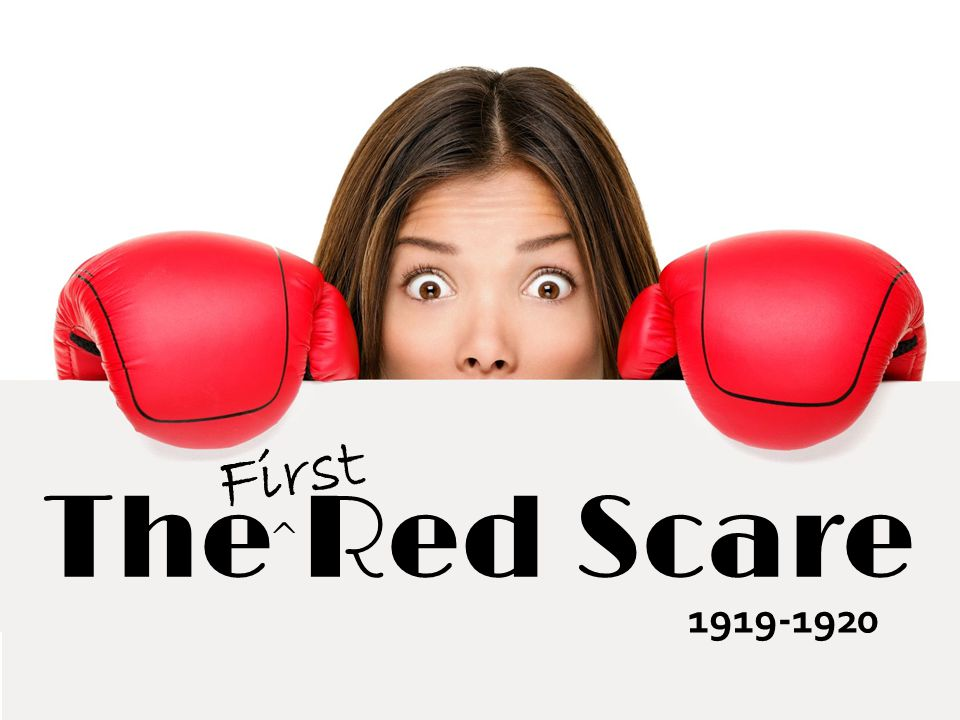 The Red Scare 1919-1920 First ^