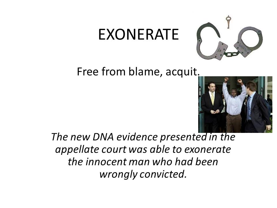 EXONERATE Free from blame, acquit.