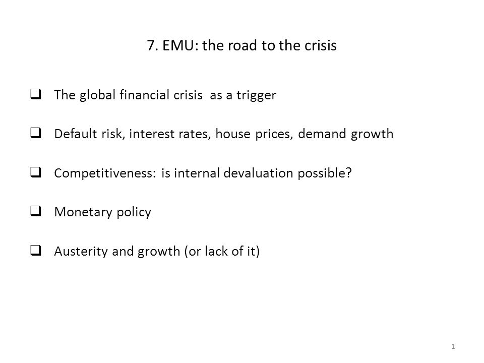 7. EMU: the road to the crisis  The global financial crisis as a trigger  Default risk, interest rates, house prices, demand growth  Competitivenes