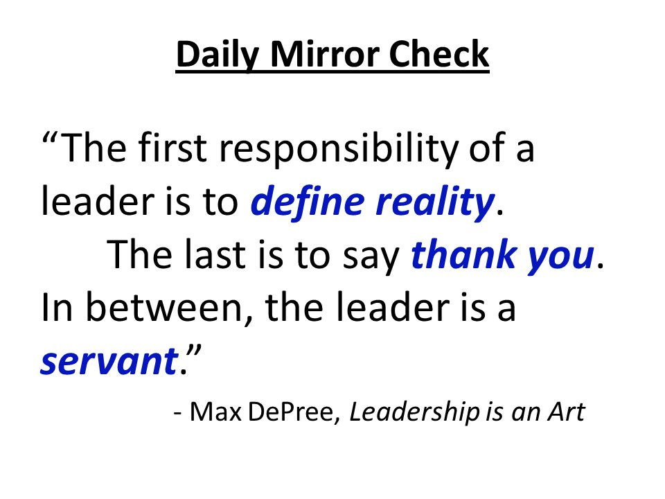 Daily Mirror Check The first responsibility of a leader is to define reality.
