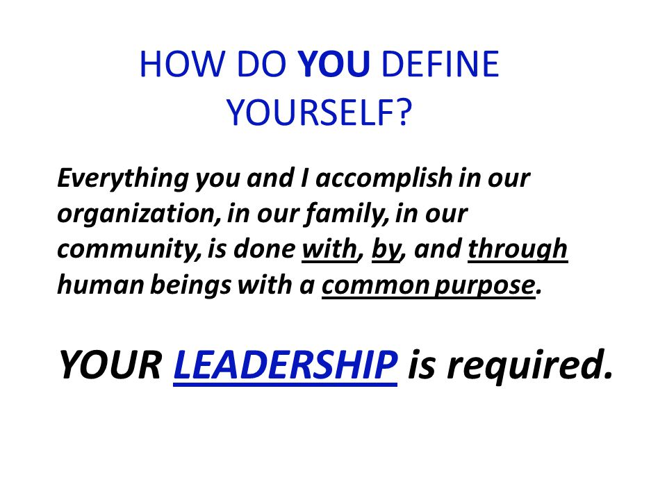LEADERSHIP IS...WHO YOU ARE & WHAT YOU DO THAT MOVES OTHERS TO ACCOMPLISH THE MISSION.