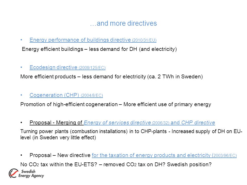…and more directives Energy performance of buildings directive (2010/31/EU) Energy efficient buildings – less demand for DH (and electricity) Ecodesign directive (2009/125/EC) More efficient products – less demand for electricity (ca.