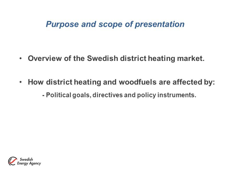 Purpose and scope of presentation Overview of the Swedish district heating market.