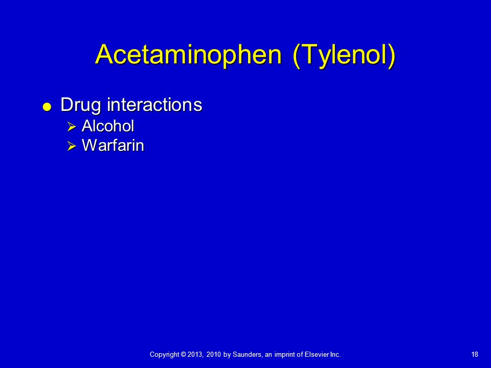 Copyright © 2013, 2010 by Saunders, an imprint of Elsevier Inc.18 Acetaminophen (Tylenol)  Drug interactions  Alcohol  Warfarin