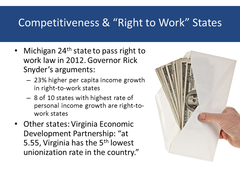 Competitiveness & Right to Work States Michigan 24 th state to pass right to work law in 2012.