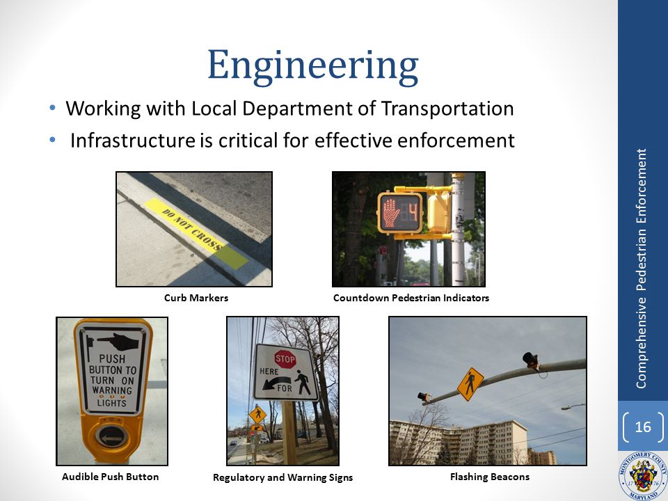 Engineering Working with Local Department of Transportation Infrastructure is critical for effective enforcement 16 Comprehensive Pedestrian Enforceme