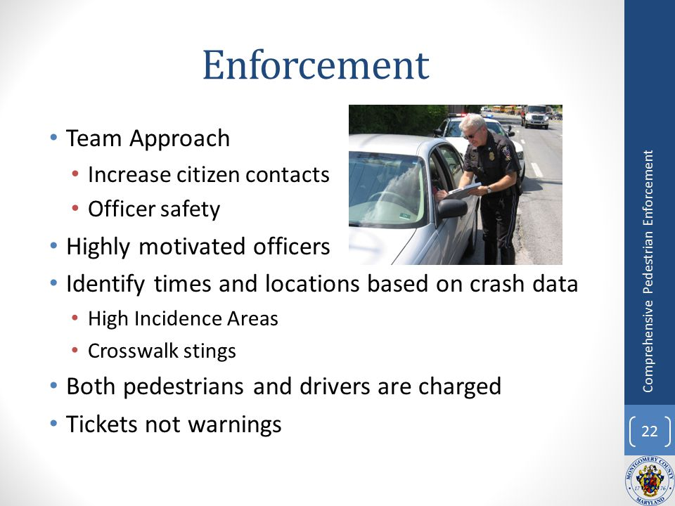Enforcement Team Approach Increase citizen contacts Officer safety Highly motivated officers Identify times and locations based on crash data High Inc