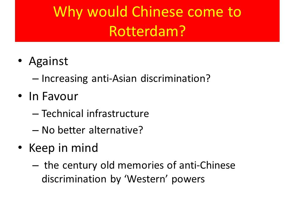 Why would Chinese come to Rotterdam? Against – Increasing anti-Asian discrimination? In Favour – Technical infrastructure – No better alternative? Kee