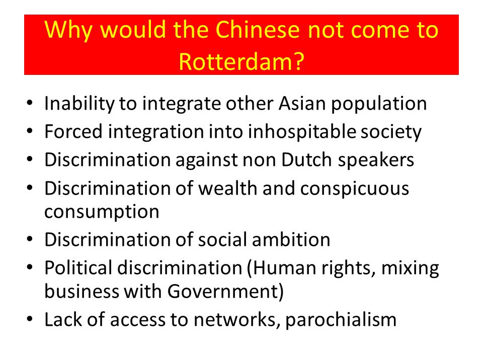Why would the Chinese not come to Rotterdam? Inability to integrate other Asian population Forced integration into inhospitable society Discrimination