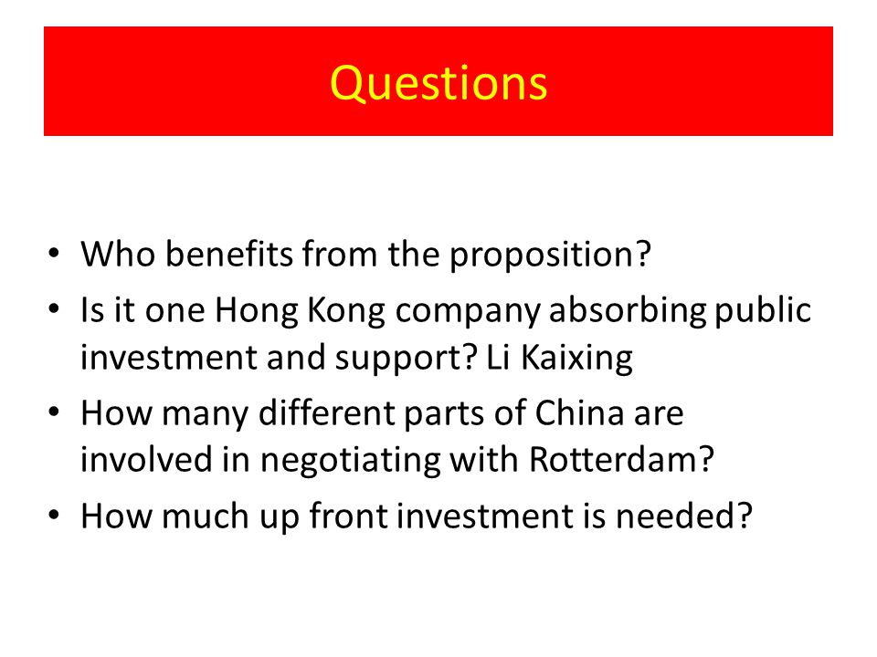 Questions Who benefits from the proposition? Is it one Hong Kong company absorbing public investment and support? Li Kaixing How many different parts