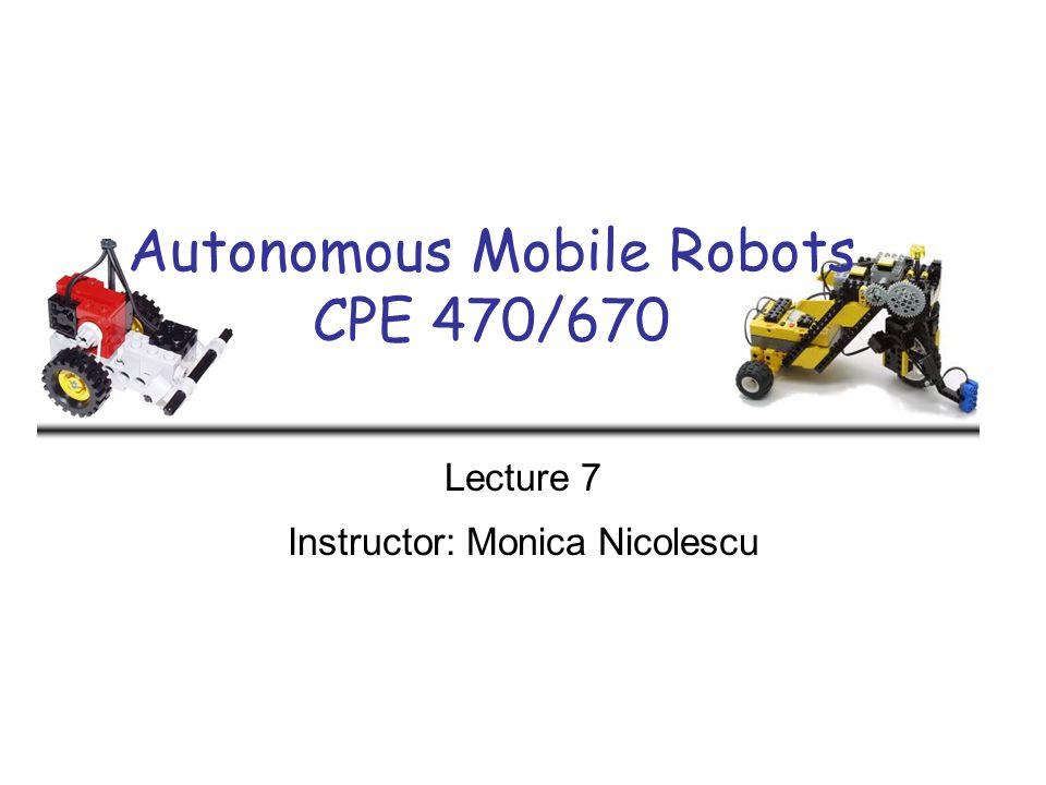 Autonomous Mobile Robots CPE 470/670 Lecture 7 Instructor: Monica Nicolescu