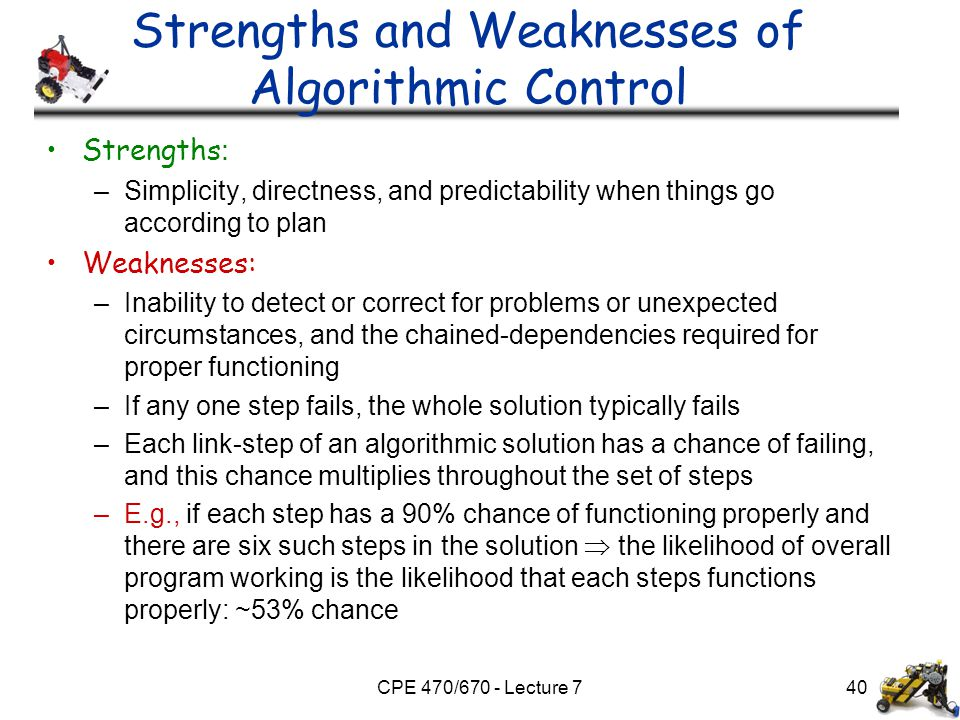 CPE 470/670 - Lecture 7 Strengths and Weaknesses of Algorithmic Control Strengths : –Simplicity, directness, and predictability when things go accordi