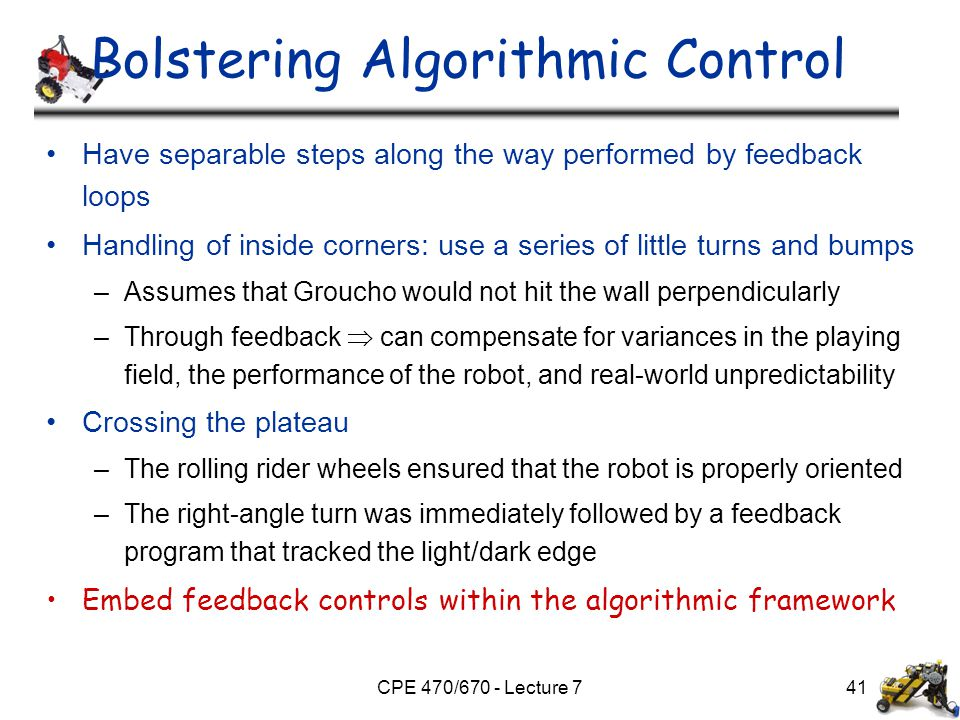 CPE 470/670 - Lecture 7 Bolstering Algorithmic Control Have separable steps along the way performed by feedback loops Handling of inside corners: use
