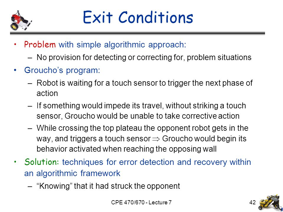 CPE 470/670 - Lecture 7 Exit Conditions Problem with simple algorithmic approach: –No provision for detecting or correcting for, problem situations Gr