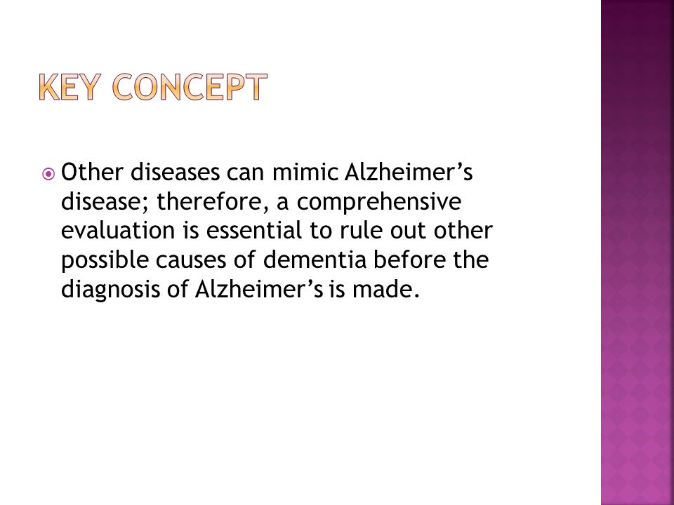  Other diseases can mimic Alzheimer's disease; therefore, a comprehensive evaluation is essential to rule out other possible causes of dementia before the diagnosis of Alzheimer's is made.