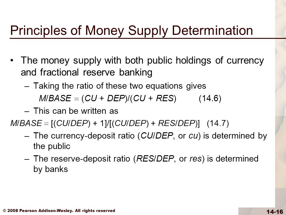 © 2008 Pearson Addison-Wesley. All rights reserved 14-16 Principles of Money Supply Determination The money supply with both public holdings of curren