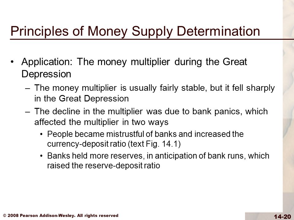 © 2008 Pearson Addison-Wesley. All rights reserved 14-20 Principles of Money Supply Determination Application: The money multiplier during the Great D
