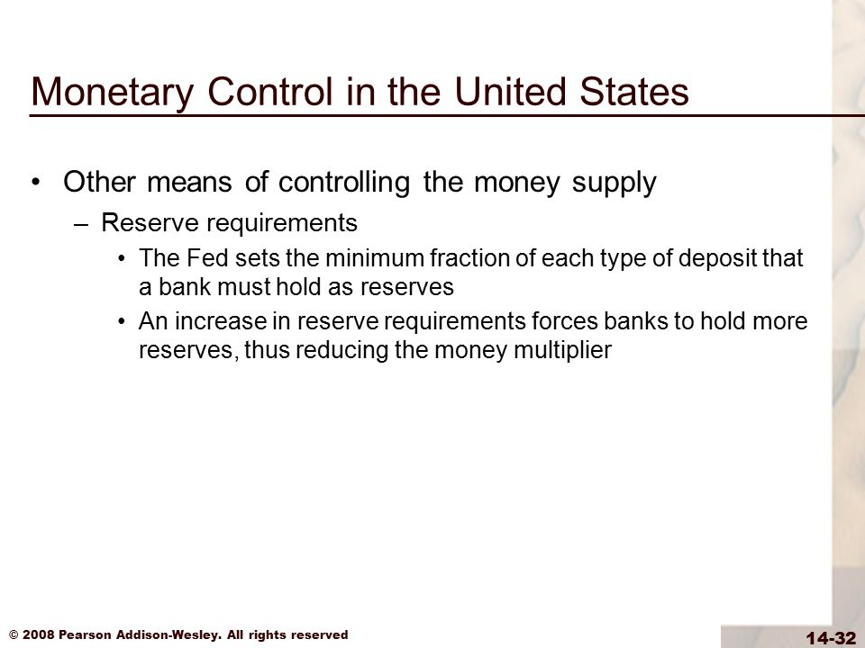 © 2008 Pearson Addison-Wesley. All rights reserved 14-32 Monetary Control in the United States Other means of controlling the money supply –Reserve re