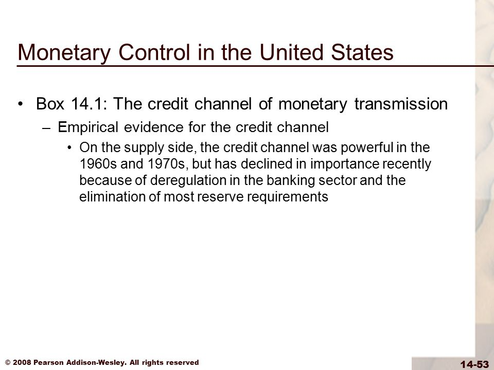 © 2008 Pearson Addison-Wesley. All rights reserved 14-53 Monetary Control in the United States Box 14.1: The credit channel of monetary transmission –