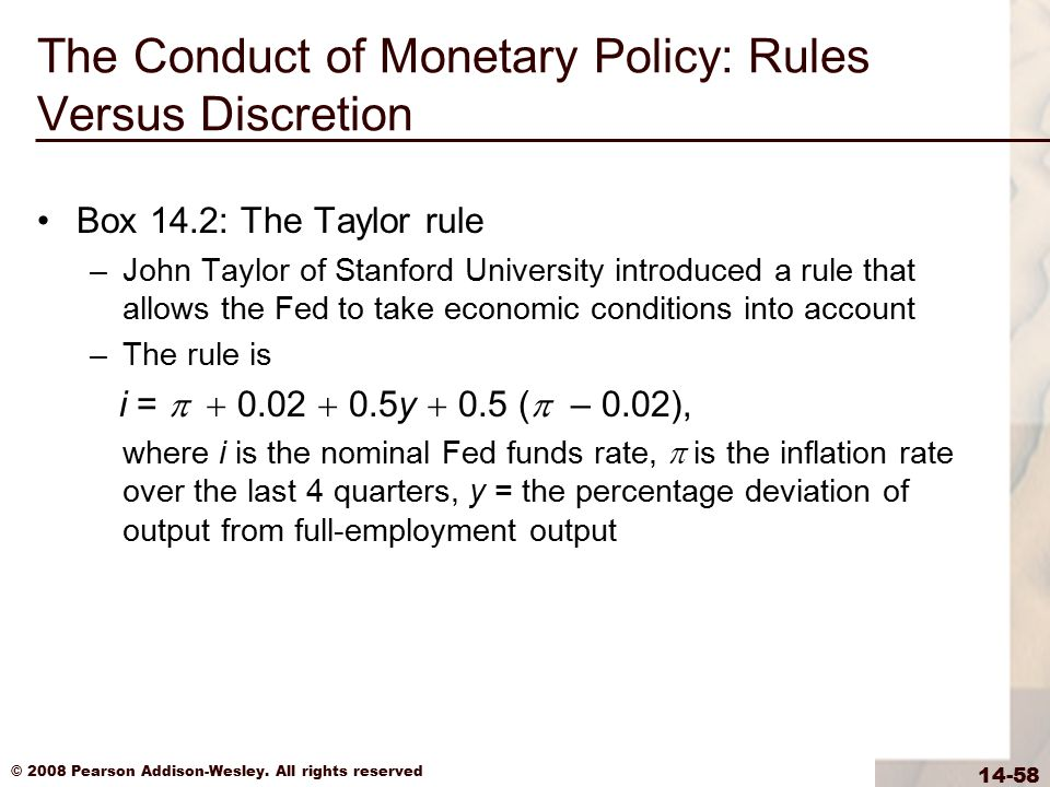 © 2008 Pearson Addison-Wesley. All rights reserved 14-58 The Conduct of Monetary Policy: Rules Versus Discretion Box 14.2: The Taylor rule –John Taylo
