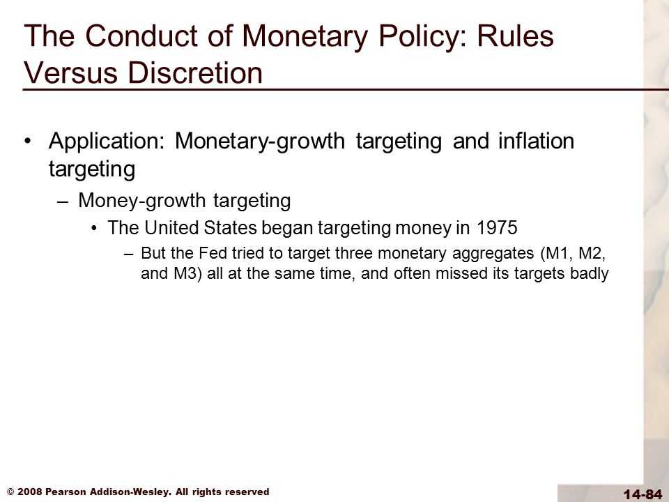 © 2008 Pearson Addison-Wesley. All rights reserved 14-84 The Conduct of Monetary Policy: Rules Versus Discretion Application: Monetary-growth targetin