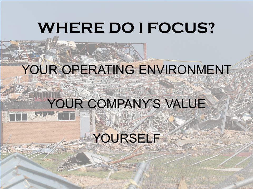 WHERE DO I FOCUS YOUR OPERATING ENVIRONMENT YOUR COMPANY'S VALUE YOURSELF