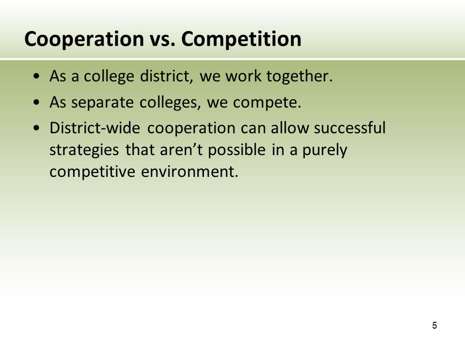 Cooperation vs. Competition As a college district, we work together.