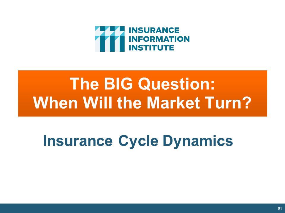 The BIG Question: When Will the Market Turn 61 Insurance Cycle Dynamics