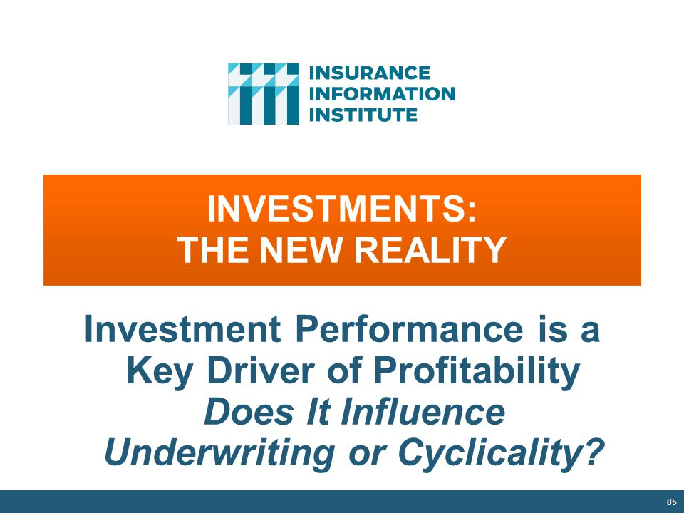 INVESTMENTS: THE NEW REALITY 85 Investment Performance is a Key Driver of Profitability Does It Influence Underwriting or Cyclicality