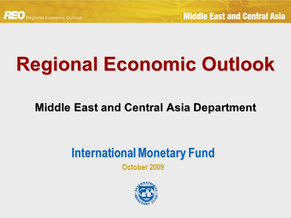 Regional Economic Outlook Middle East and Central Asia Department International Monetary Fund October 2009