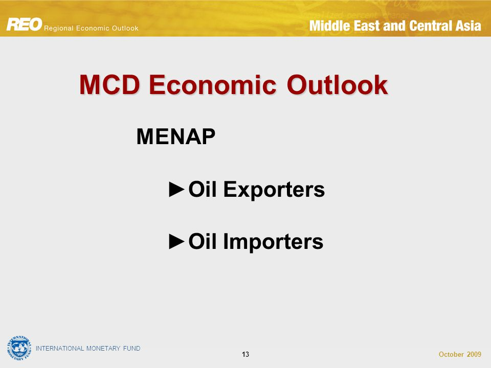 INTERNATIONAL MONETARY FUND October 200913 MENAP ►Oil Exporters ►Oil Importers MCD Economic Outlook