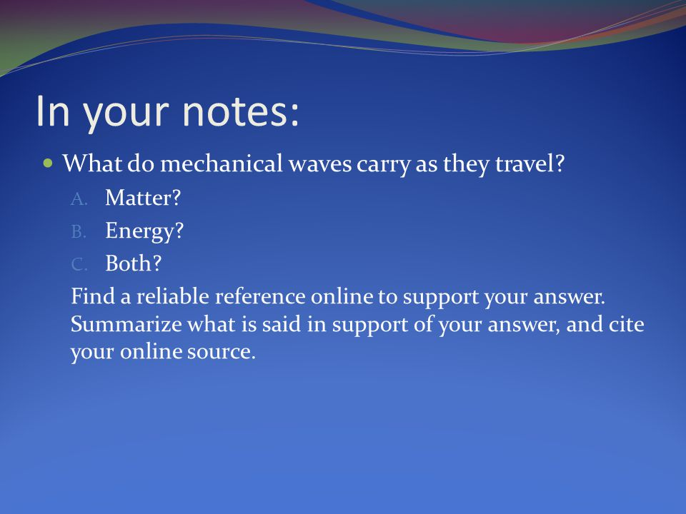 In your notes: What do mechanical waves carry as they travel.