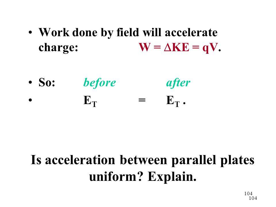 104 Is acceleration between parallel plates uniform.