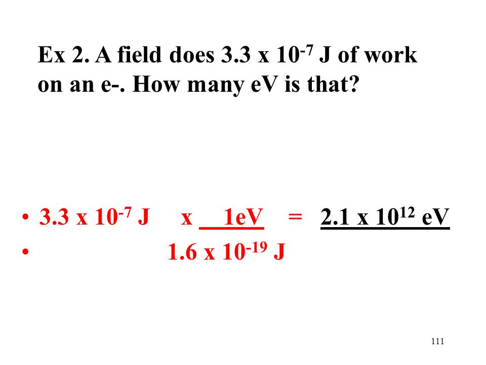 111 Ex 2. A field does 3.3 x 10 -7 J of work on an e-.