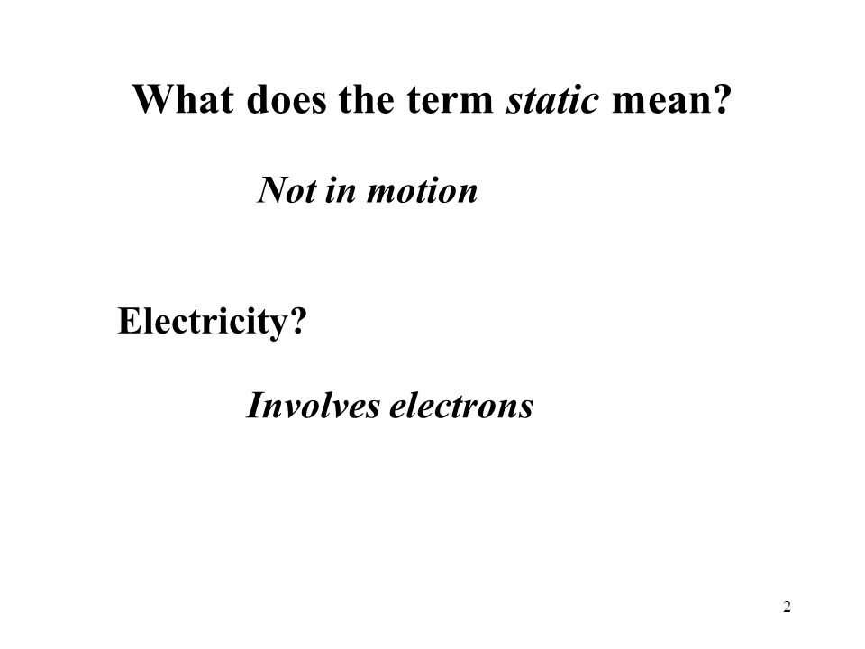 What does the term static mean 2 Not in motion Electricity Involves electrons