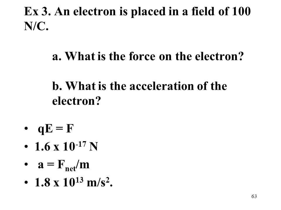 Ex 3. An electron is placed in a field of 100 N/C.