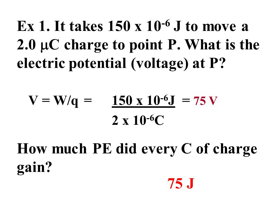 Ex 1. It takes 150 x 10 -6 J to move a 2.0  C charge to point P.