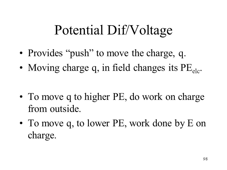 Potential Dif/Voltage Provides push to move the charge, q.