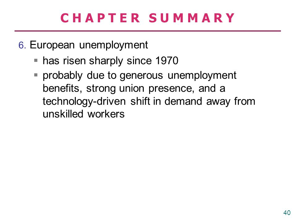 CHAPTER SUMMARY 6. European unemployment  has risen sharply since 1970  probably due to generous unemployment benefits, strong union presence, and a