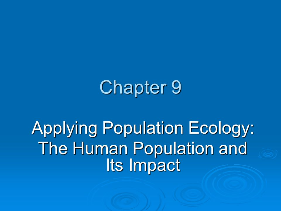 Chapter 9 Applying Population Ecology: The Human Population and Its Impact