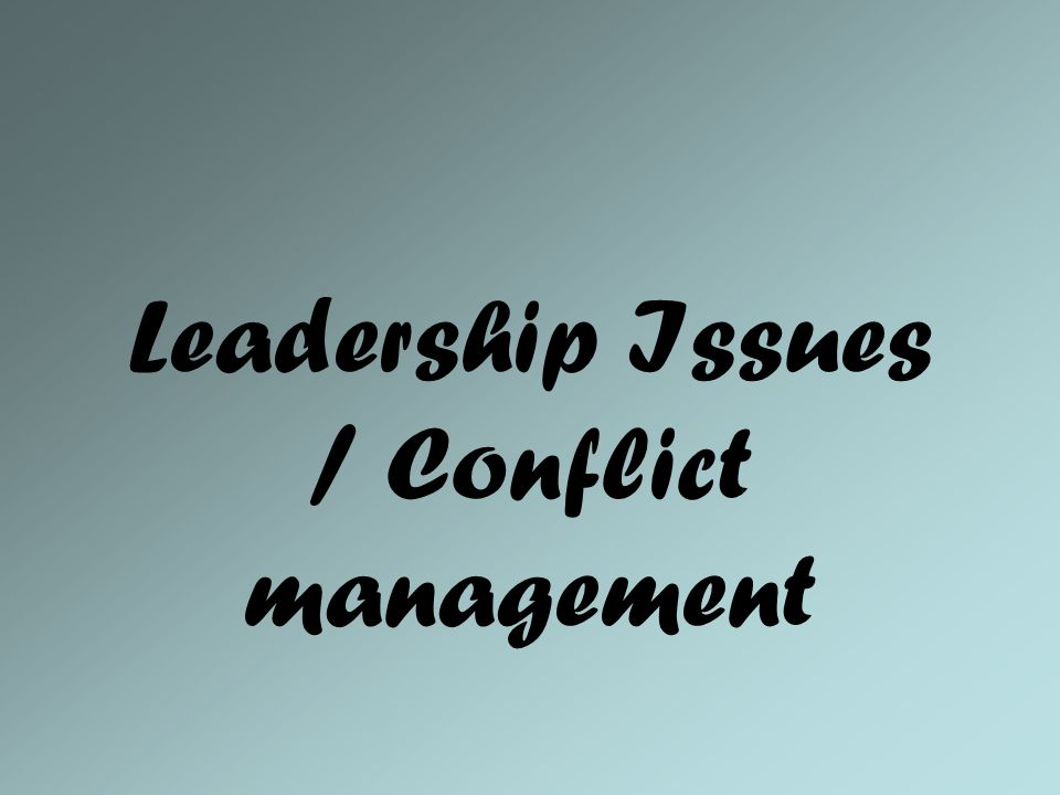 Leadership Issues / Conflict management