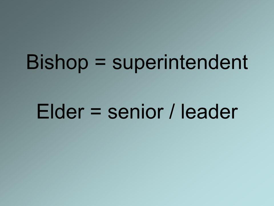 Bishop = superintendent Elder = senior / leader