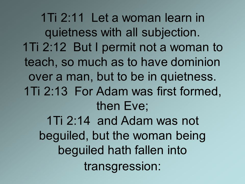 1Ti 2:11 Let a woman learn in quietness with all subjection.
