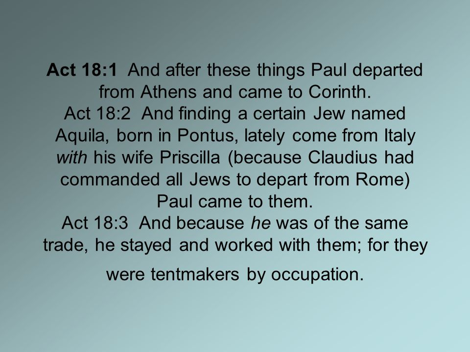 Act 18:1 And after these things Paul departed from Athens and came to Corinth.
