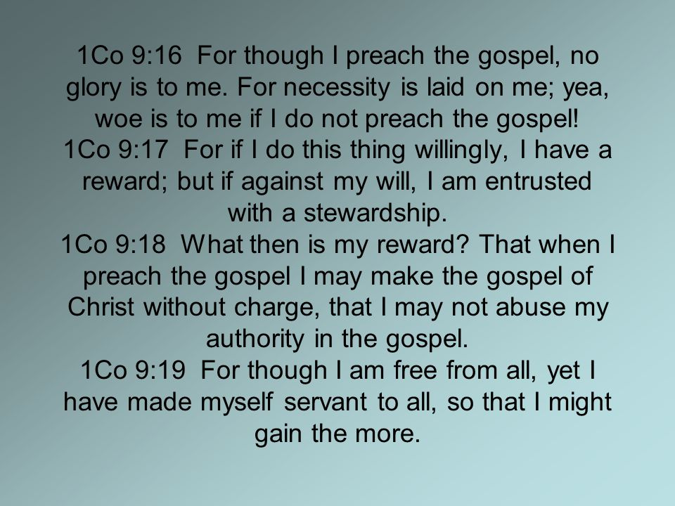 1Co 9:16 For though I preach the gospel, no glory is to me.