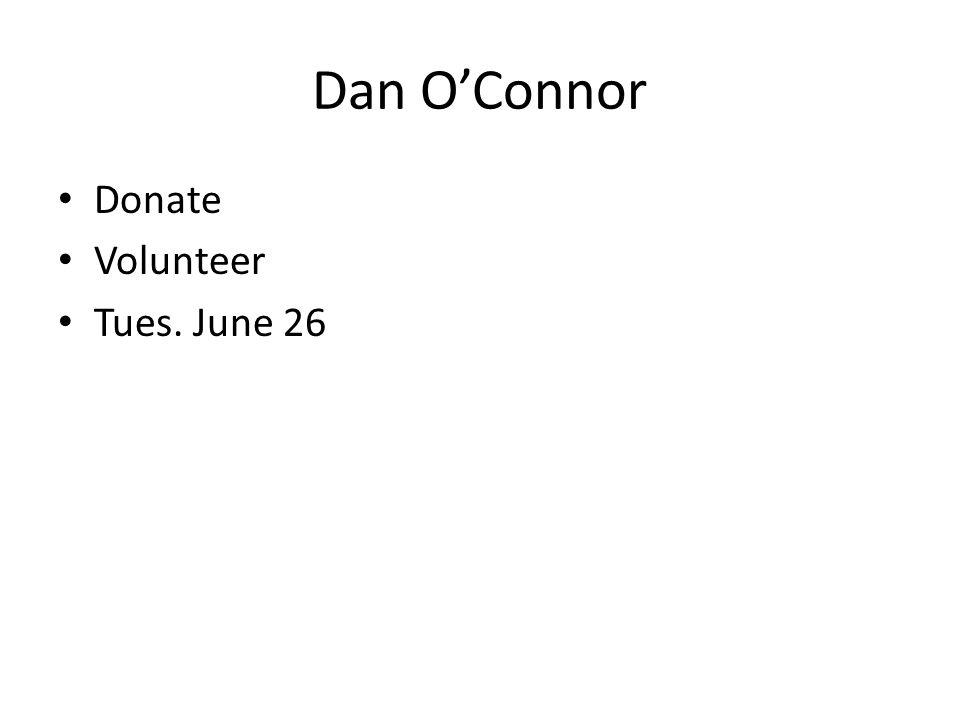 Dan O'Connor Donate Volunteer Tues. June 26